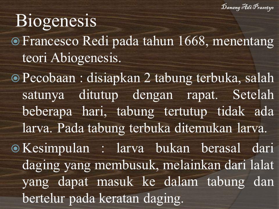 Biogenesis Danang Adi Prasetyo. Francesco Redi pada tahun 1668, menentang teori Abiogenesis.
