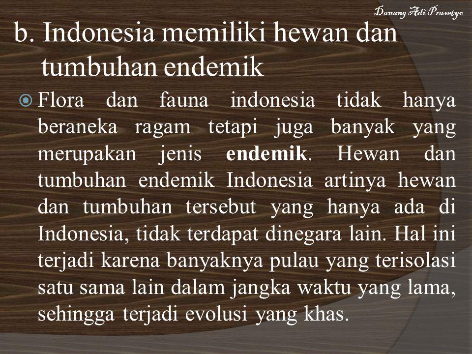 b. Indonesia memiliki hewan dan tumbuhan endemik