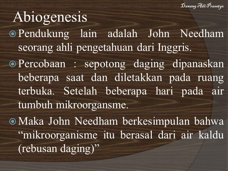 Abiogenesis Danang Adi Prasetyo. Pendukung lain adalah John Needham seorang ahli pengetahuan dari Inggris.