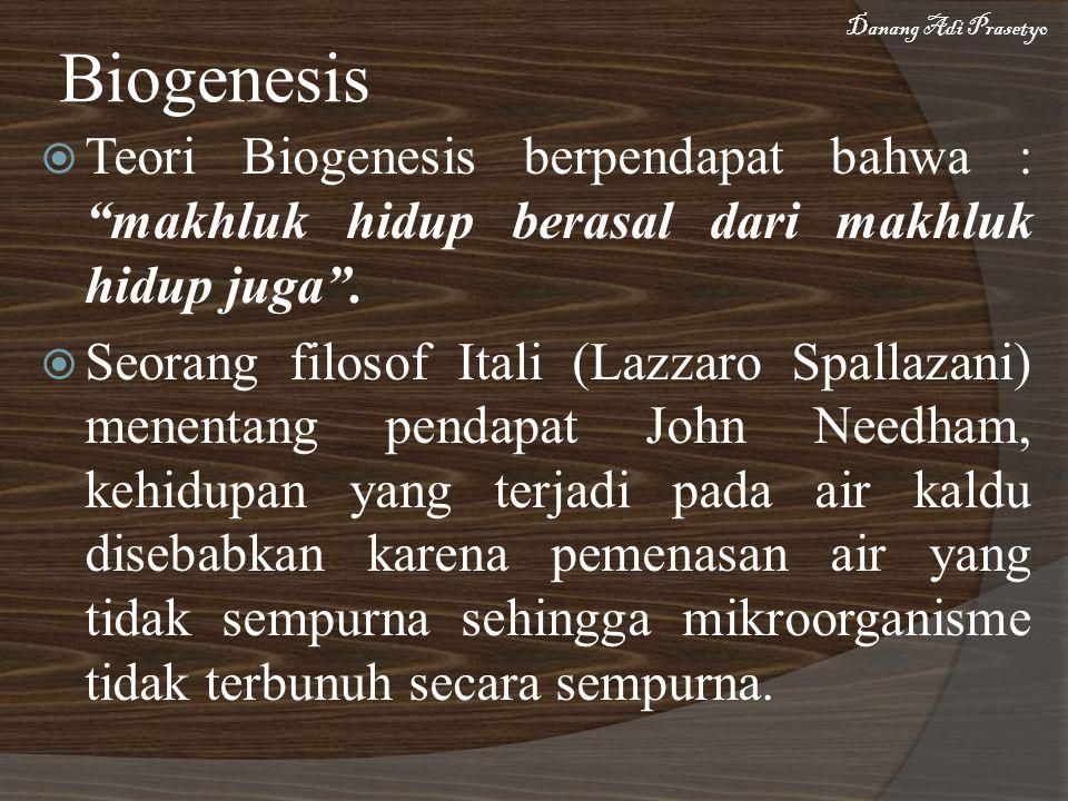 Biogenesis Danang Adi Prasetyo. Teori Biogenesis berpendapat bahwa : makhluk hidup berasal dari makhluk hidup juga .