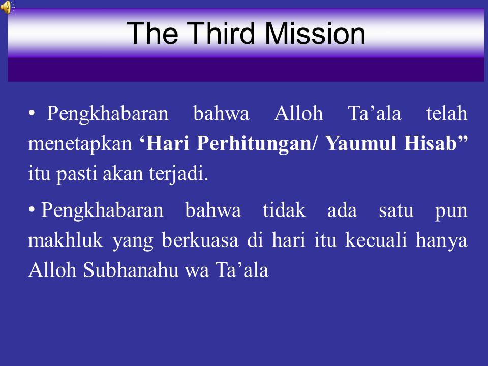 The Third Mission Pengkhabaran bahwa Alloh Ta'ala telah menetapkan 'Hari Perhitungan/ Yaumul Hisab itu pasti akan terjadi.