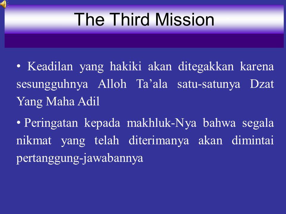 The Third Mission Keadilan yang hakiki akan ditegakkan karena sesungguhnya Alloh Ta'ala satu-satunya Dzat Yang Maha Adil.