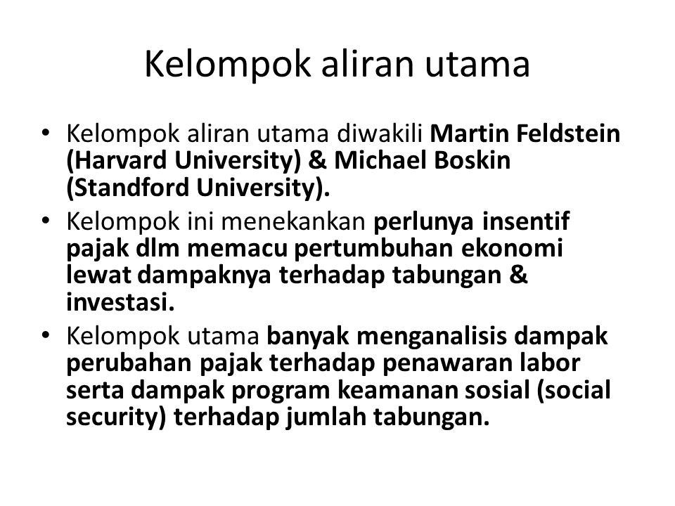 Kelompok aliran utama Kelompok aliran utama diwakili Martin Feldstein (Harvard University) & Michael Boskin (Standford University).