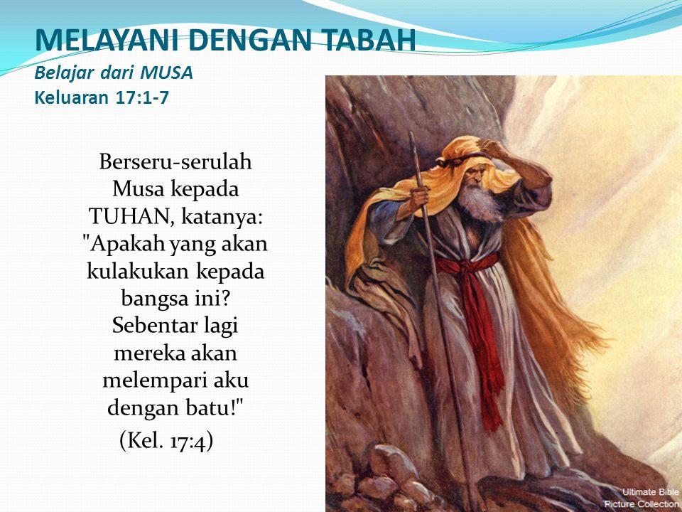 MELAYANI DENGAN TABAH Belajar dari MUSA Keluaran 17:1-7