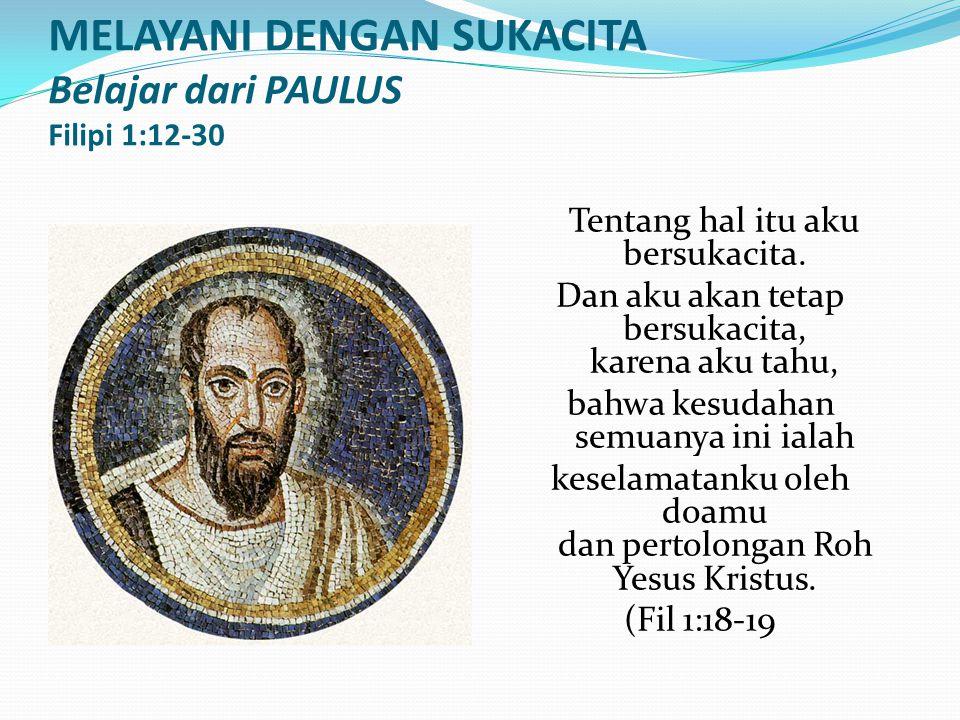 MELAYANI DENGAN SUKACITA Belajar dari PAULUS Filipi 1:12-30