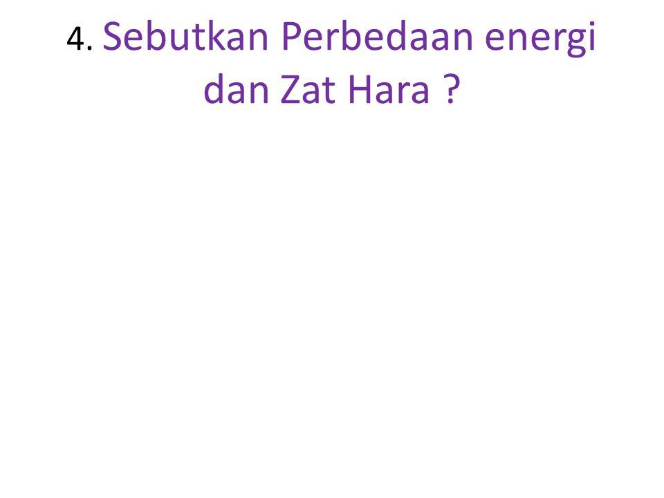 4. Sebutkan Perbedaan energi dan Zat Hara