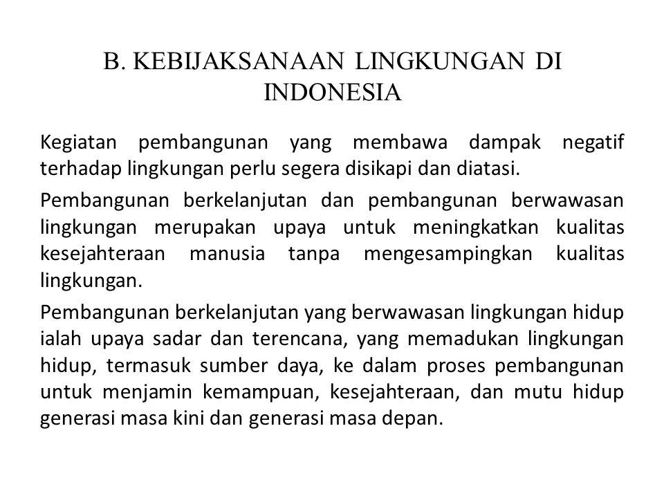 B. KEBIJAKSANAAN LINGKUNGAN DI INDONESIA