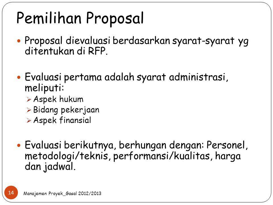 Pemilihan Proposal Proposal dievaluasi berdasarkan syarat-syarat yg ditentukan di RFP. Evaluasi pertama adalah syarat administrasi, meliputi: