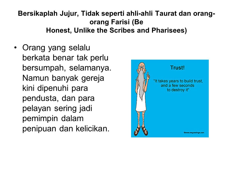 Bersikaplah Jujur, Tidak seperti ahli-ahli Taurat dan orang-orang Farisi (Be Honest, Unlike the Scribes and Pharisees)