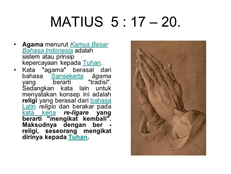 MATIUS 5 : 17 – 20. Agama menurut Kamus Besar Bahasa Indonesia adalah sistem atau prinsip kepercayaan kepada Tuhan.