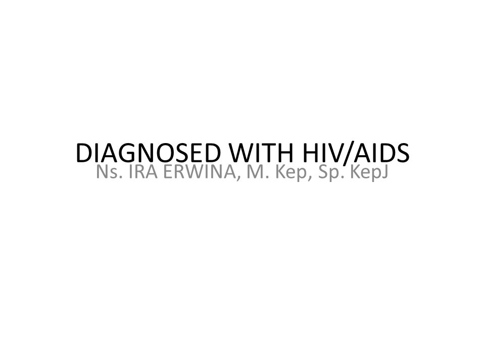 DIAGNOSED WITH HIV/AIDS