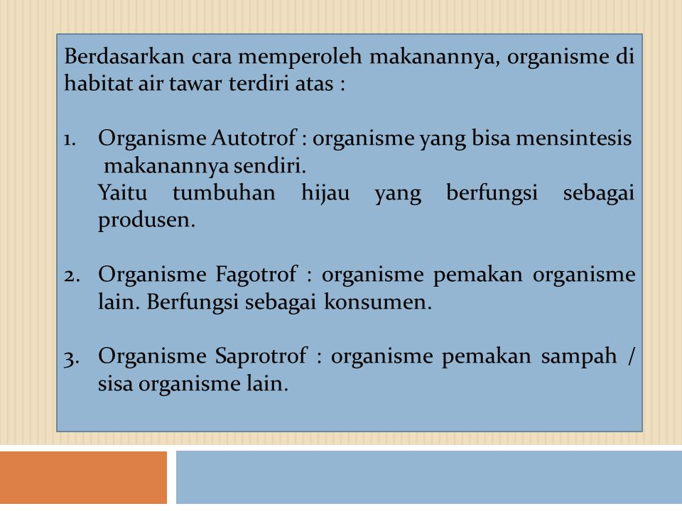 Berdasarkan cara memperoleh makanannya, organisme di habitat air tawar terdiri atas :