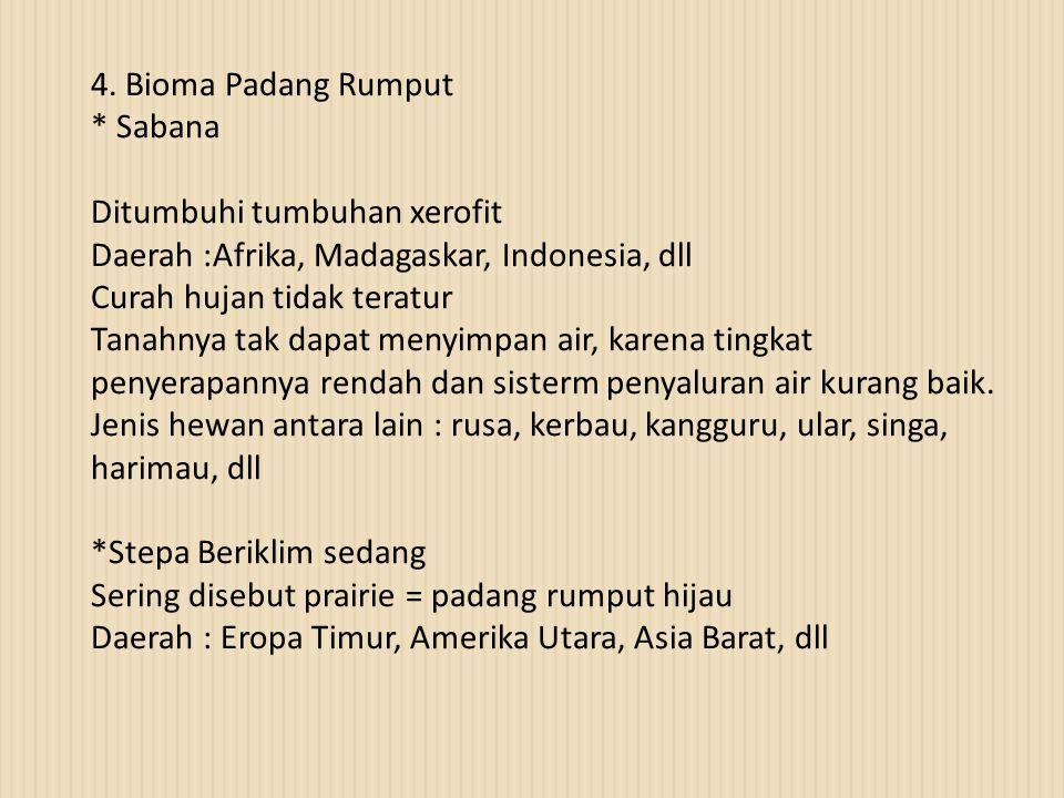 4. Bioma Padang Rumput * Sabana. Ditumbuhi tumbuhan xerofit. Daerah :Afrika, Madagaskar, Indonesia, dll.
