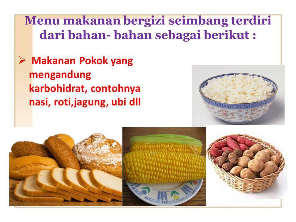 Menu makanan bergizi seimbang terdiri dari bahan- bahan sebagai berikut :