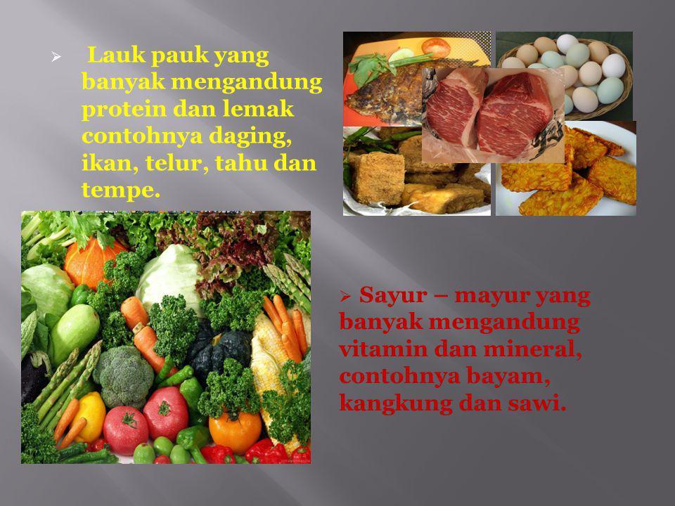 Lauk pauk yang banyak mengandung protein dan lemak contohnya daging, ikan, telur, tahu dan tempe.