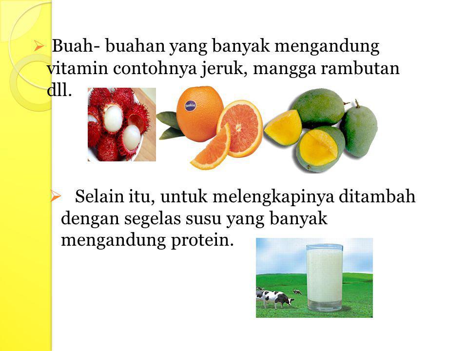 Buah- buahan yang banyak mengandung vitamin contohnya jeruk, mangga rambutan dll.
