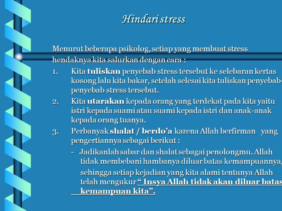 Hindari stress Menurut beberapa psikolog, setiap yang membuat stress