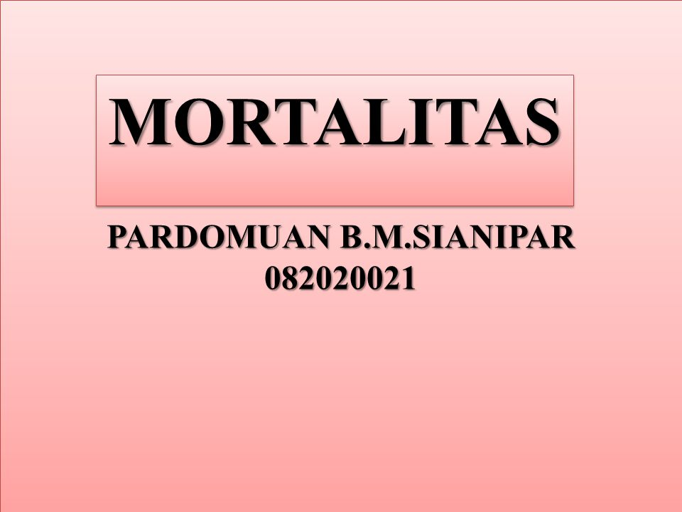 PARDOMUAN B.M.SIANIPAR 082020021 MORTALITAS