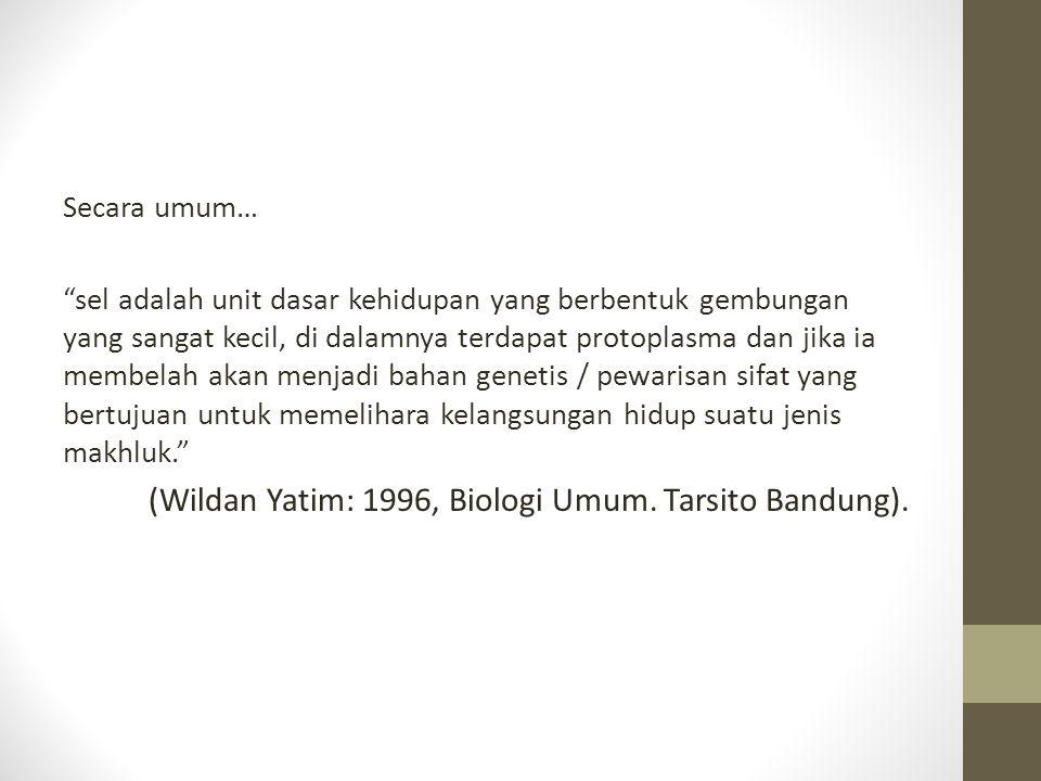 (Wildan Yatim: 1996, Biologi Umum. Tarsito Bandung).