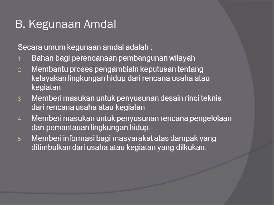 B. Kegunaan Amdal Secara umum kegunaan amdal adalah :