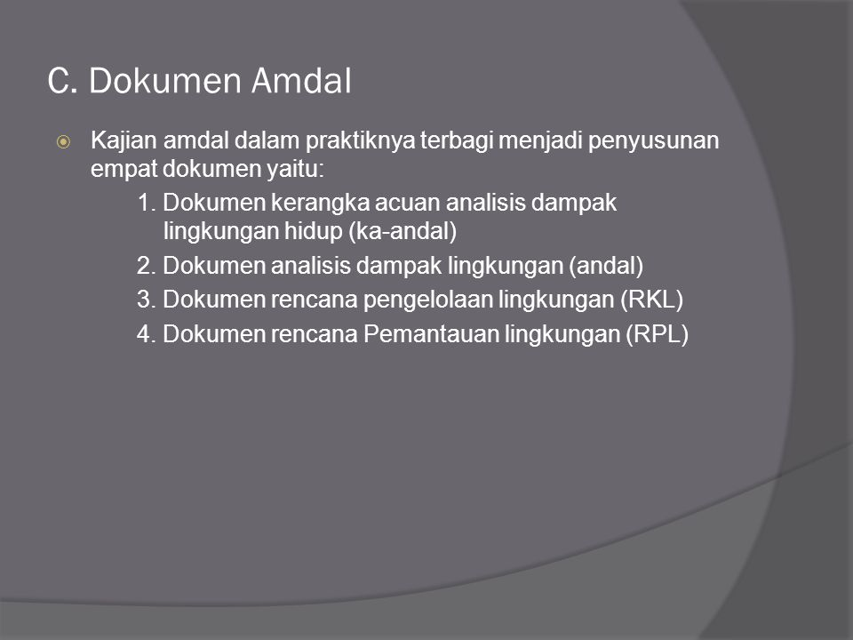 C. Dokumen Amdal Kajian amdal dalam praktiknya terbagi menjadi penyusunan empat dokumen yaitu: