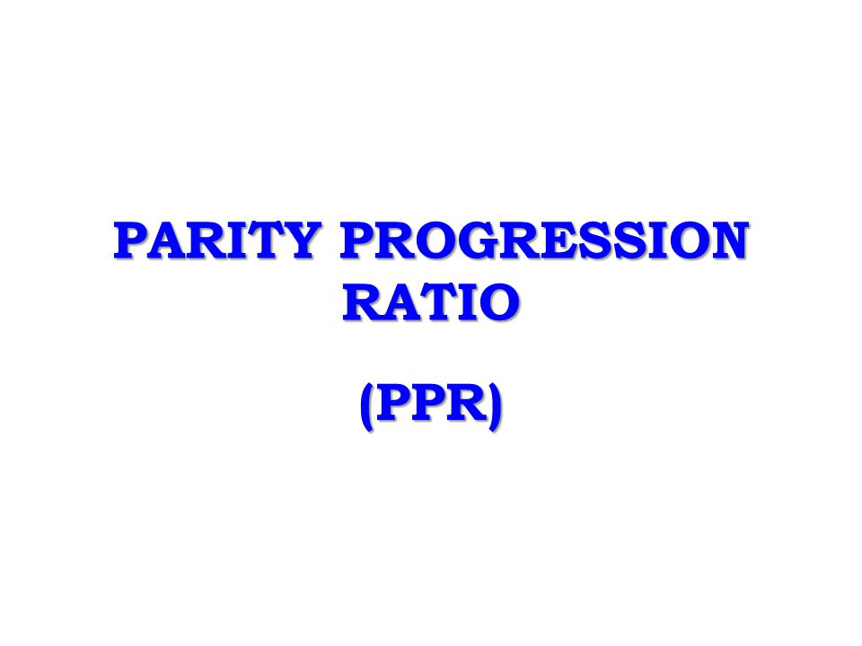 PARITY PROGRESSION RATIO