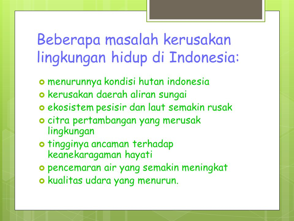 Beberapa masalah kerusakan lingkungan hidup di Indonesia: