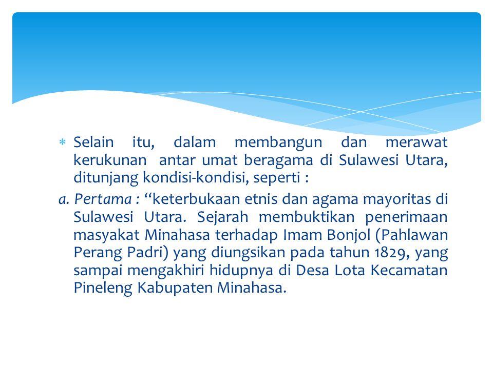 Selain itu, dalam membangun dan merawat kerukunan antar umat beragama di Sulawesi Utara, ditunjang kondisi-kondisi, seperti :
