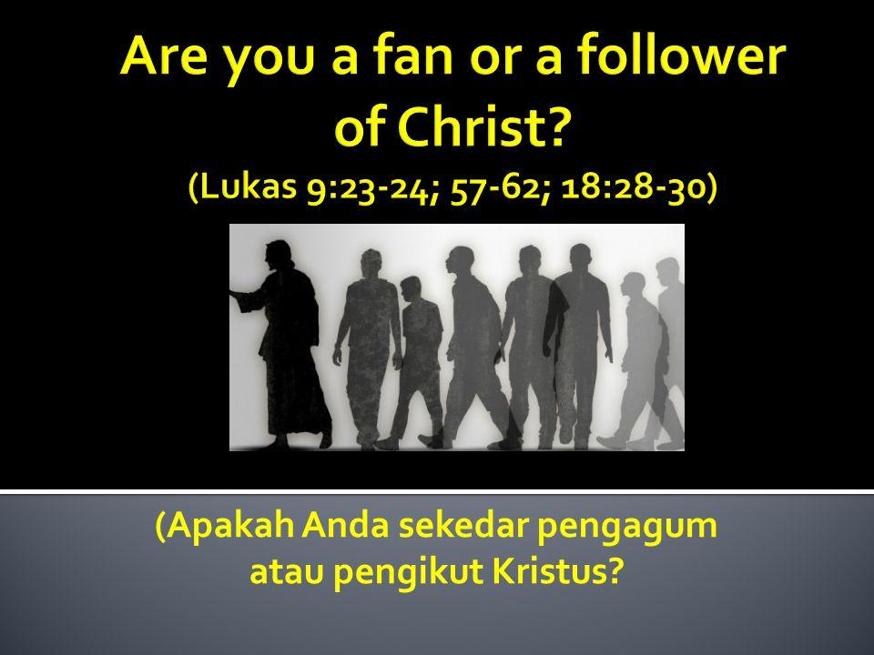(Apakah Anda sekedar pengagum atau pengikut Kristus