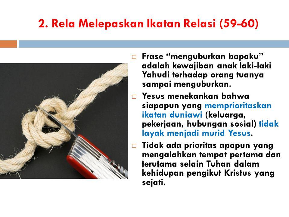 2. Rela Melepaskan Ikatan Relasi (59-60)