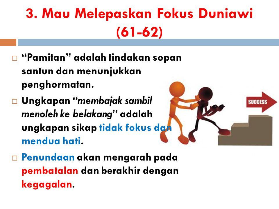 3. Mau Melepaskan Fokus Duniawi (61-62)