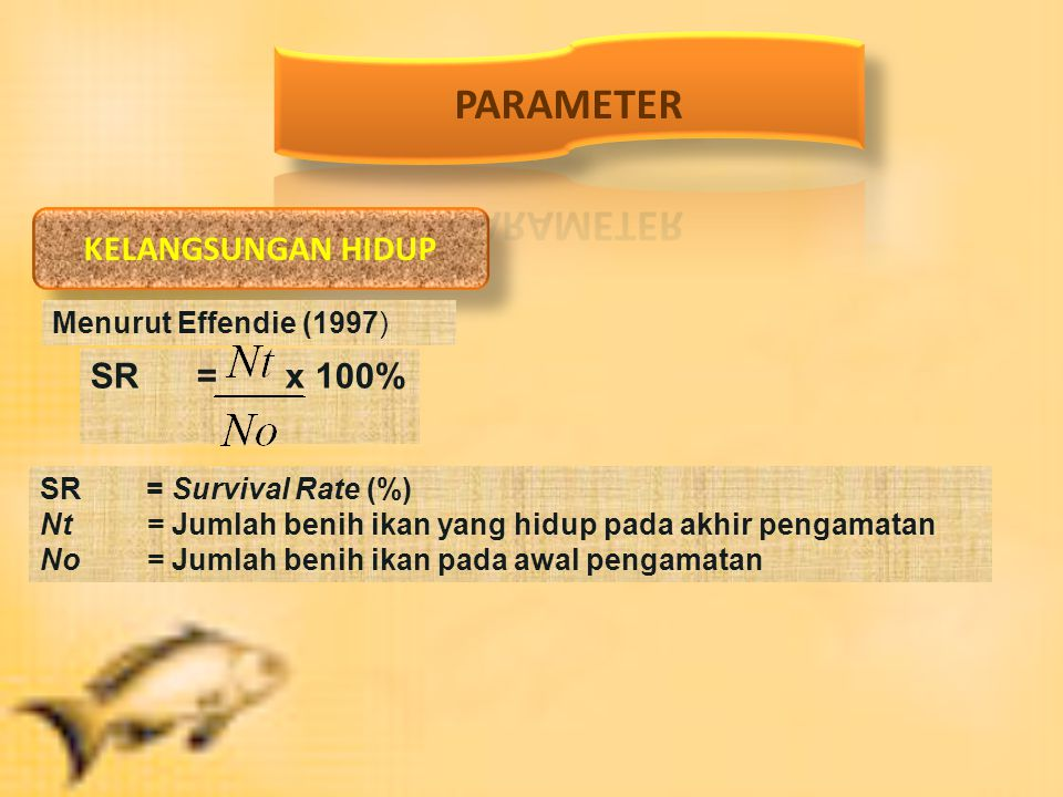 PARAMETER KELANGSUNGAN HIDUP SR = x 100% Menurut Effendie (1997)