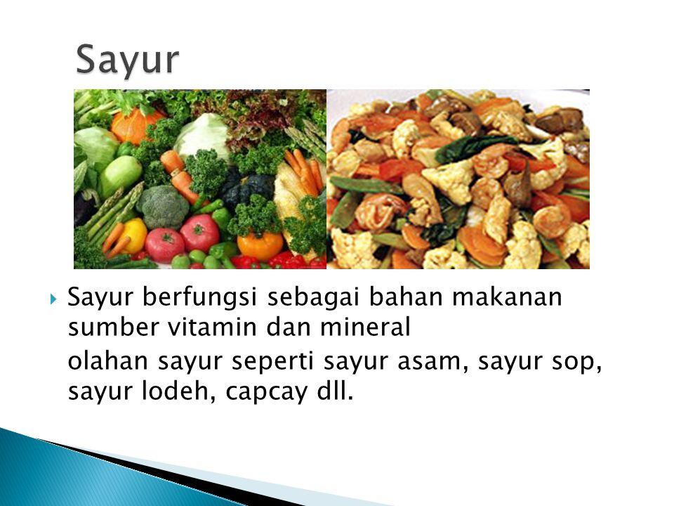 Sayur Sayur berfungsi sebagai bahan makanan sumber vitamin dan mineral