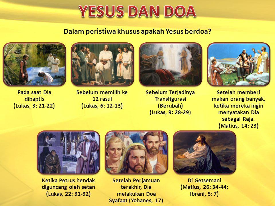 YESUS DAN DOA Dalam peristiwa khusus apakah Yesus berdoa