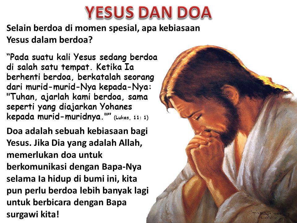 YESUS DAN DOA Selain berdoa di momen spesial, apa kebiasaan Yesus dalam berdoa