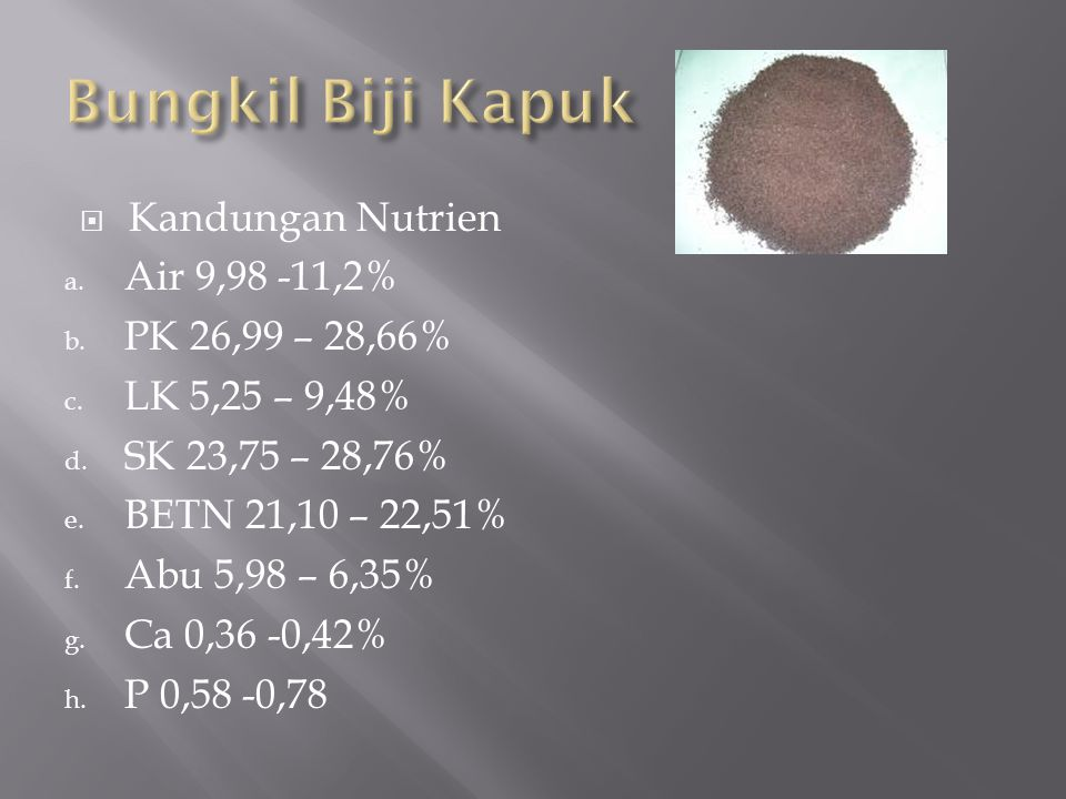 Bungkil Biji Kapuk Kandungan Nutrien Air 9,98 -11,2% PK 26,99 – 28,66%