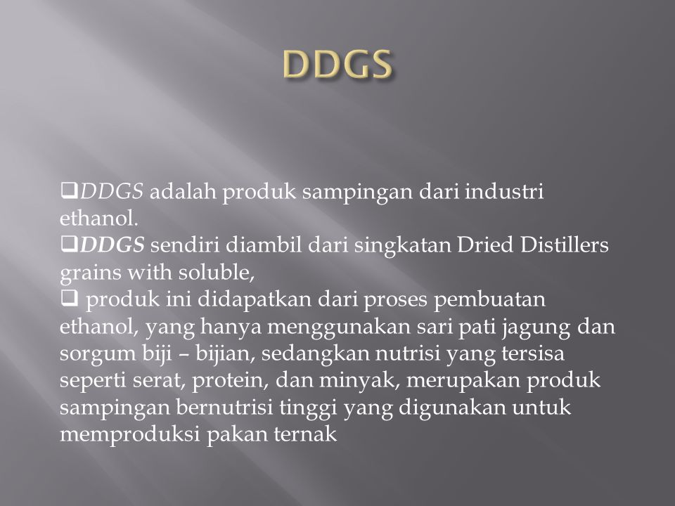 DDGS DDGS adalah produk sampingan dari industri ethanol.