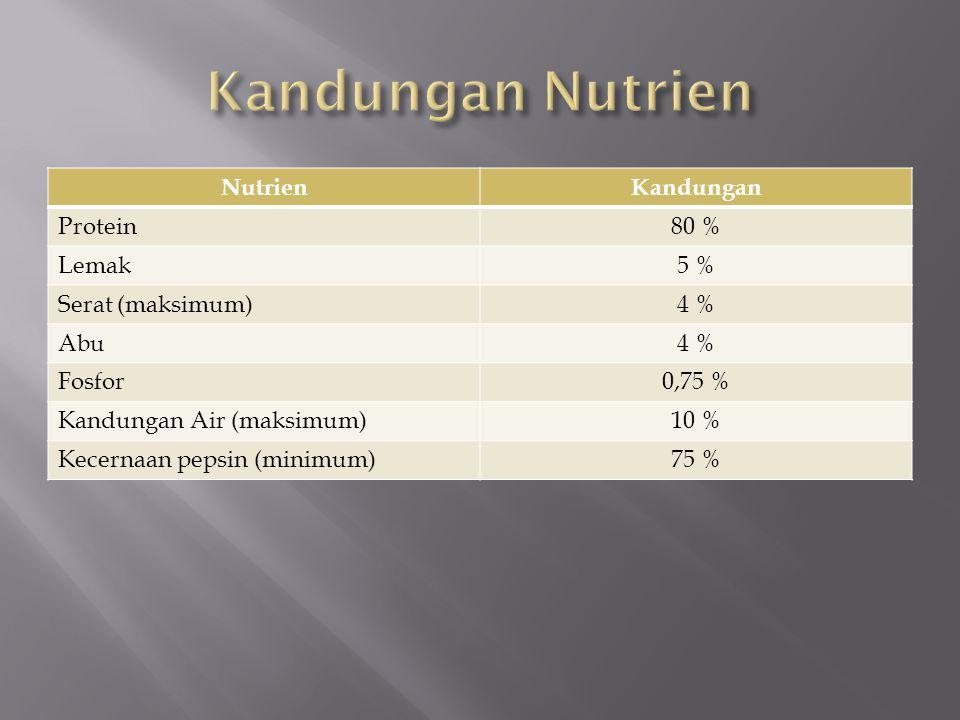 Kandungan Nutrien Nutrien Kandungan Protein 80 % Lemak 5 %