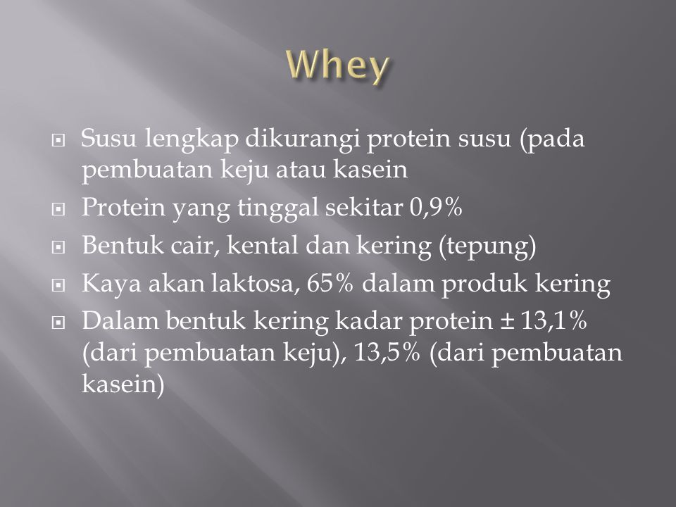 Whey Susu lengkap dikurangi protein susu (pada pembuatan keju atau kasein. Protein yang tinggal sekitar 0,9%