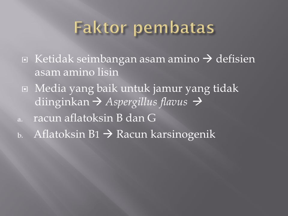 Faktor pembatas Ketidak seimbangan asam amino  defisien asam amino lisin. Media yang baik untuk jamur yang tidak diinginkan  Aspergillus flavus 
