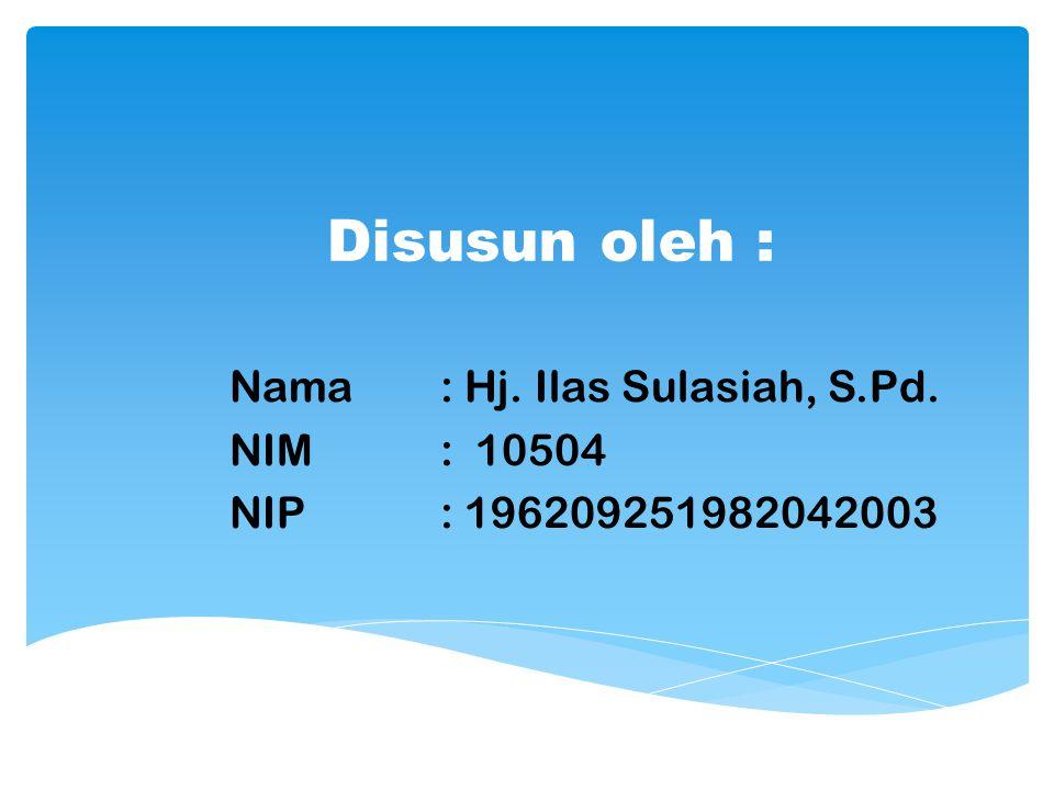Nama : Hj. Ilas Sulasiah, S.Pd. NIM : 10504 NIP : 196209251982042003