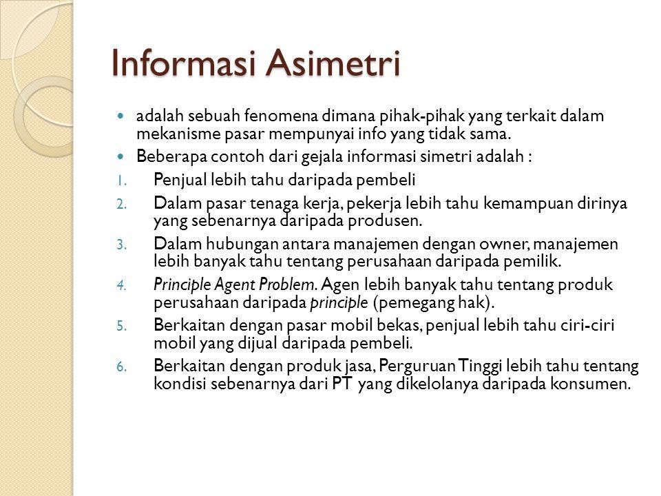 Informasi Asimetri adalah sebuah fenomena dimana pihak-pihak yang terkait dalam mekanisme pasar mempunyai info yang tidak sama.