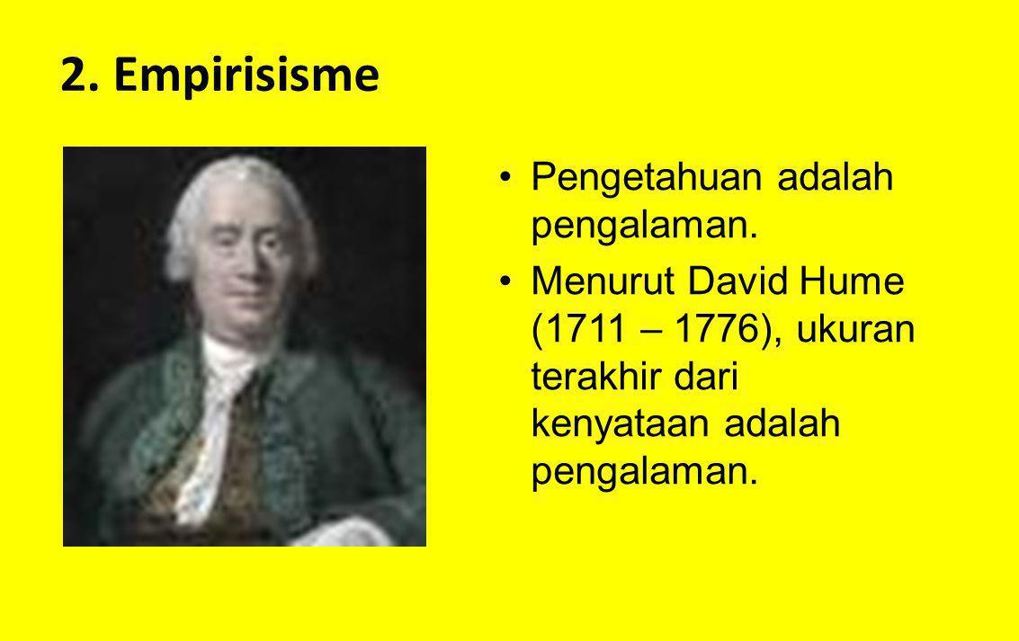 2. Empirisisme Pengetahuan adalah pengalaman.