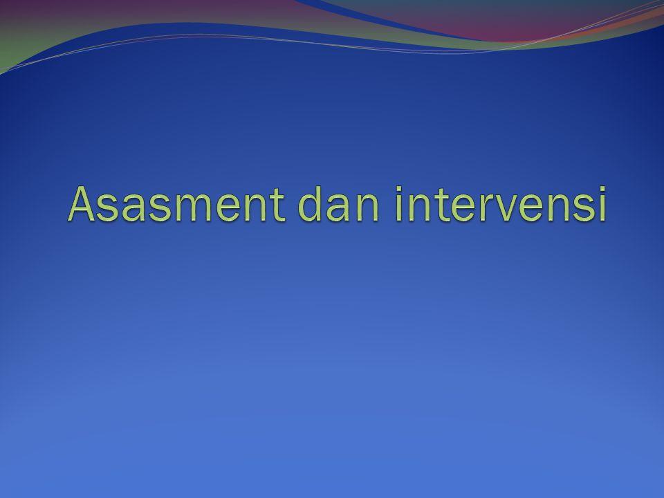Asasment dan intervensi