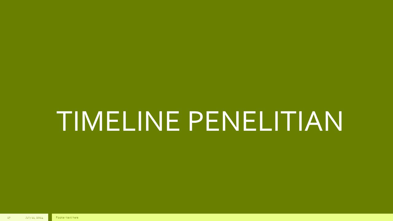 TIMELINE PENELITIAN July 11, 2014 Footer text here
