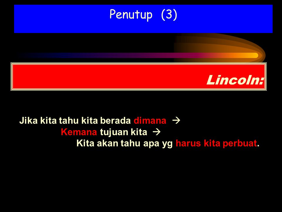 Lincoln: Penutup (3) Jika kita tahu kita berada dimana 