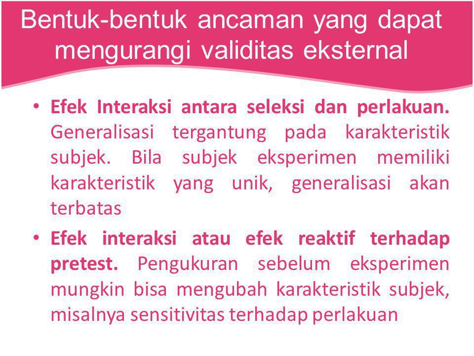 Bentuk-bentuk ancaman yang dapat mengurangi validitas eksternal