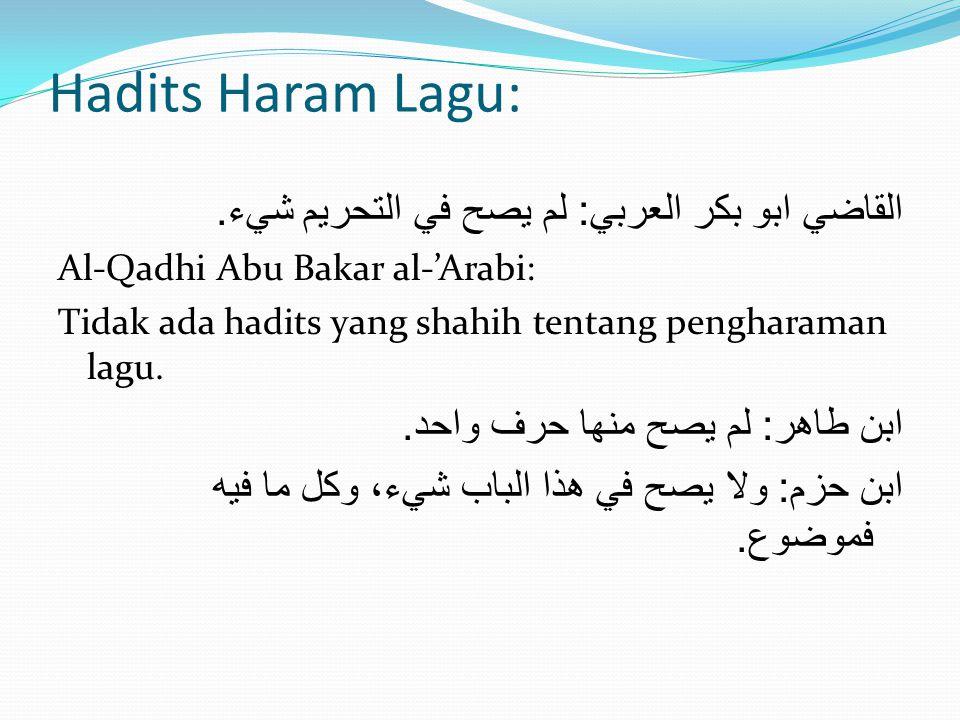Hadits Haram Lagu: القاضي ابو بكر العربي: لم يصح في التحريم شيء.