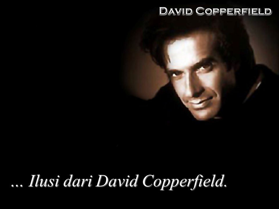 … Ilusi dari David Copperfield.