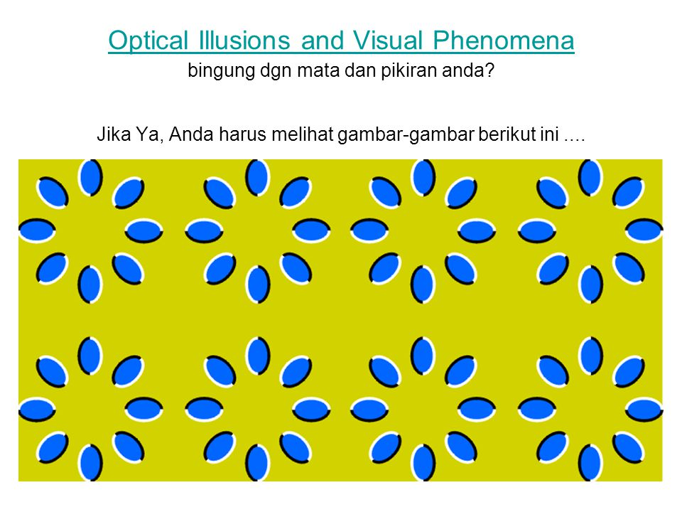 Optical Illusions and Visual Phenomena bingung dgn mata dan pikiran anda.